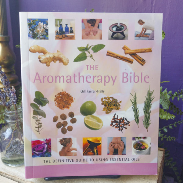 The Aromatherapy Bible ~ The Definitive Guide to Using Essential Oils