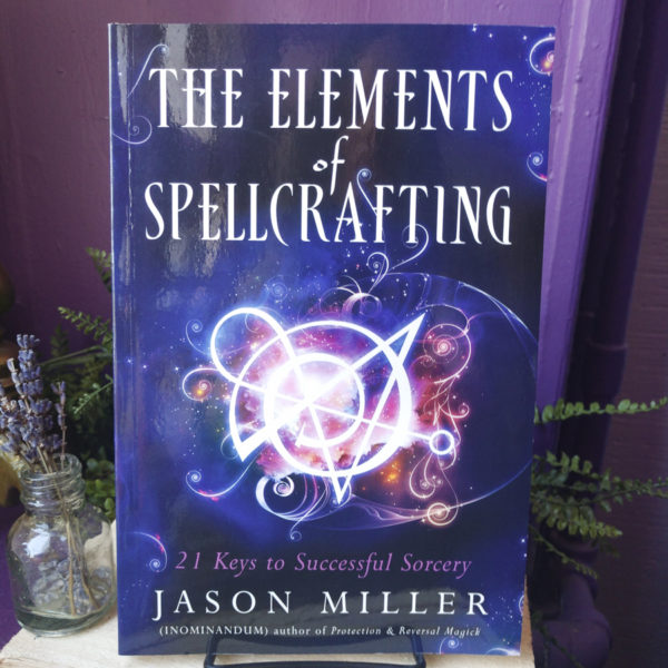 The Elements of Spellcrafting ~ 21 Keys to Successful Sorcery at DreamingGoddess.com