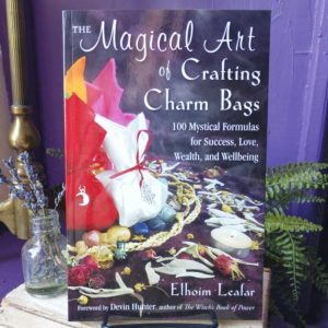 The Magical Art of Crafting Charm Bags ~ 100 Mystical Formulas for Success, Love, Wealth, and Wellbeing