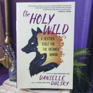 The Holy Wild ~ A Heathen Bible for the Untamed Woman