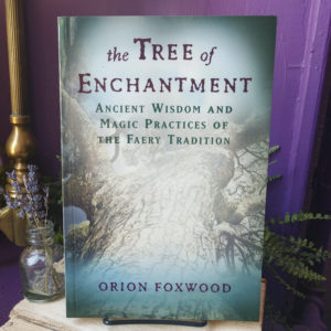 The Tree of Enchantment ~ Ancient Wisdom and Magic Practices of the Faery Tradition